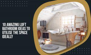 , 10 Amazing Loft Bathroom Ideas to Utilise the Space Ideally